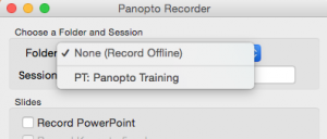 Folder. Options None (Record offline), PT: Panopto training