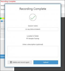 Recording complete, session name (text box), Located in folder (in this case Panopto training) Enter a description. Two buttons: Upload and Delete and Record again