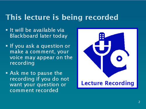 This lecture is being recorded. It will be available via Blackboard later today. If you ask a question or make a comment, your voice may appear in the recording. Ask me to pause the recording if you do not want your question or comment recorded