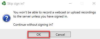 You won't be able to record a webcast or upload recordings to the server unless you have signed in. OK